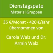Dienstagspate Material Gruppen 35 €/Monat - 420 €/Jahr übernommen von Carola Walz und Dr. Armin Walz