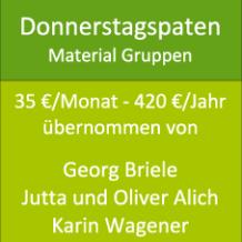 Donnerstagspaten Material Gruppen 35 €/Monat - 420 €/Jahr übernommen von Georg Briele Jutta und Oliver Alich Karin Wagener