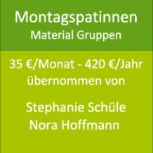 Montagspatinnen Material Gruppen 35 €/Monat übernommen von Stephanie Schüle Nora Hoffmann